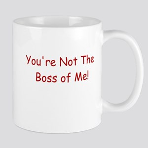 You're Not the Boss of Me Mug