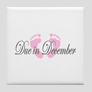 DUE IN DECEMBER Tile Coaster