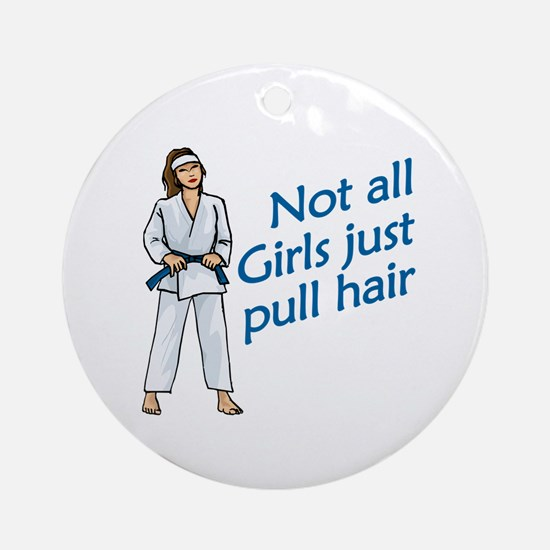 Not all girls pull hair Ornament (Round)