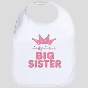 Only Child Big Sister Baby Infant Toddler Bib