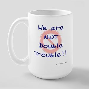 We are NOT Double Trouble BLG Large Mug