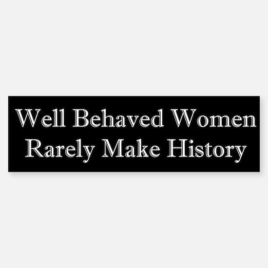 Well Behaved Women Rarely Make History Bumper Bumper Sticker