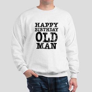 Happy Birthday Old Man Sweatshirt
