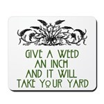 Give a Weed an Inch Mousepad