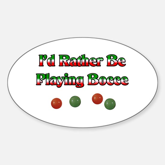 I'd Rather Be Playing Bocce Oval Decal