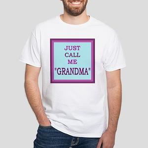 """Just Call Me """"Grandma"""" White T-Shirt"""