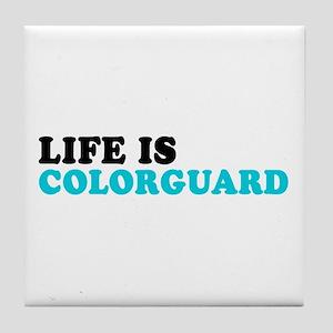 Life is Colorguard Tile Coaster