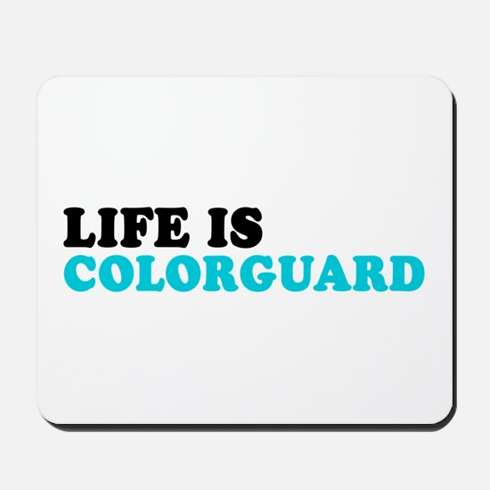 Life is Colorguard Mousepad