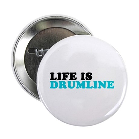 "Life is Drumline 2.25"" Button"