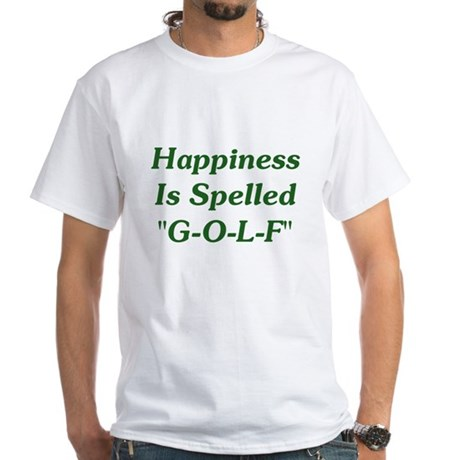 """Happiness Is """"G-O-L-F"""" White T-Shirt"""