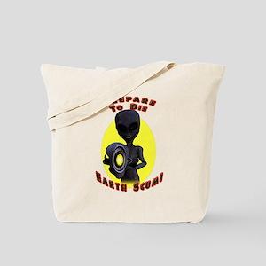 Prepare to Die Earth Scum! Tote Bag