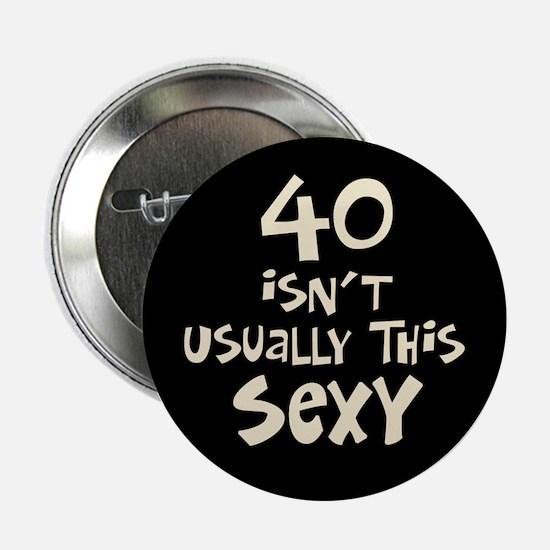 "40th birthday sexy 40 2.25"" Button"