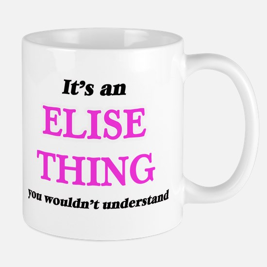 It's an Elise thing, you wouldn't und Mugs