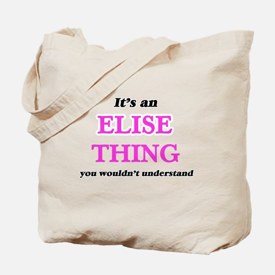 It's an Elise thing, you wouldn't Tote Bag