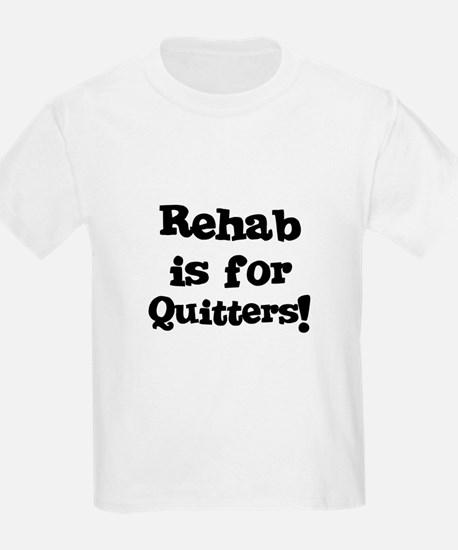 Rehab is for Quitters! Kids T-Shirt