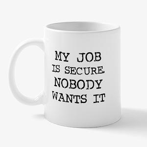 My Job Is Secure. Nobody Want Mug