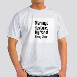 Marriage Has Cured My Fear of Ash Grey T-Shirt