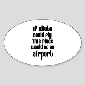 If Idiots Could Fly Oval Sticker