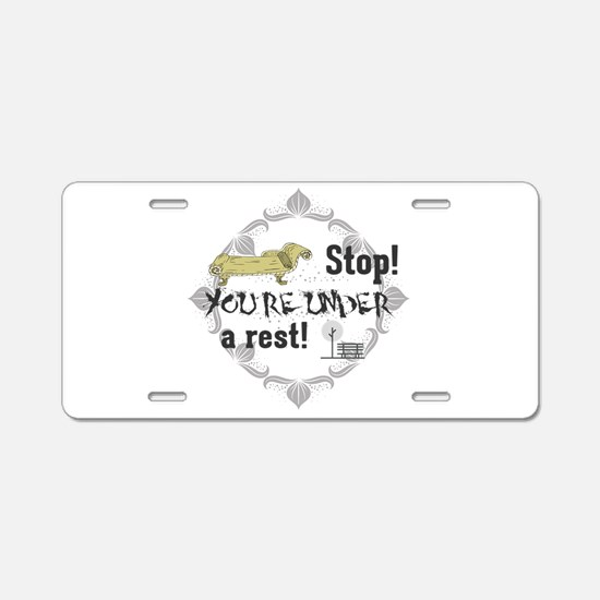 Stop! You're under a rest! Aluminum License Plate