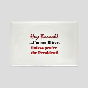 Hey Barack - I'm not Bitter Rectangle Magnet