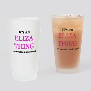 It's an Eliza thing, you wouldn Drinking Glass