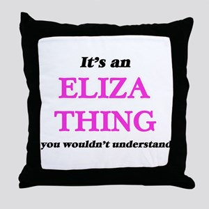 It's an Eliza thing, you wouldn&# Throw Pillow