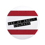 """Ask Me About Courage 3.5"""" Button"""