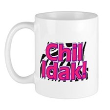 Chil Idak! Mug