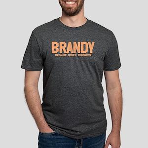 Brandy Because Screw Tomorrow T-Shirt