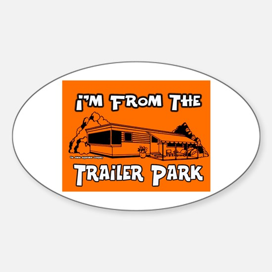 I'm From The Trailer Park Oval Decal
