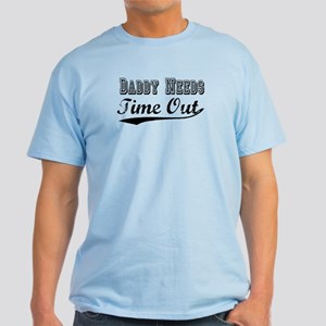 daddy needs time out Light T-Shirt