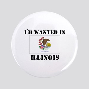 """I'm Wanted In Illinois 3.5"""" Button"""