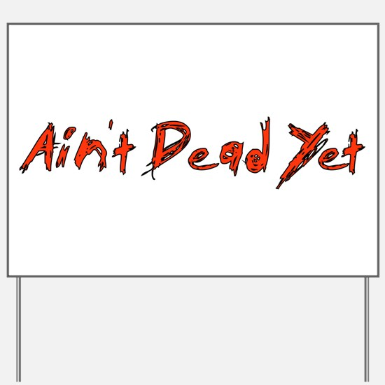 Ain't Dead Yet Yard Sign