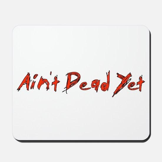 Ain't Dead Yet Mousepad