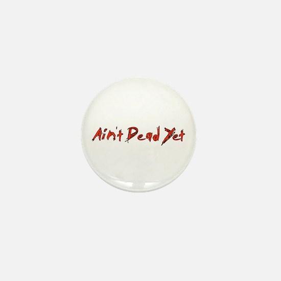 Ain't Dead Yet Mini Button