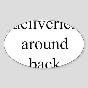 deliveries around back Oval Sticker