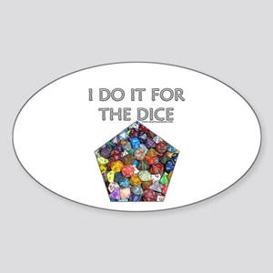 I do it for the dice! (Pentagonal) Oval Sticker