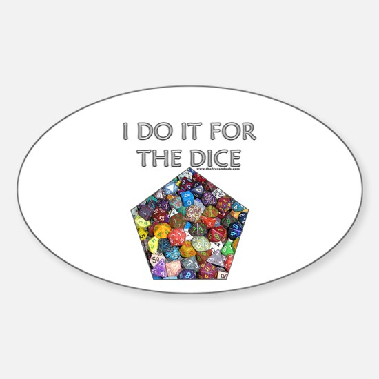 I do it for the dice! (Pentagonal) Oval Decal