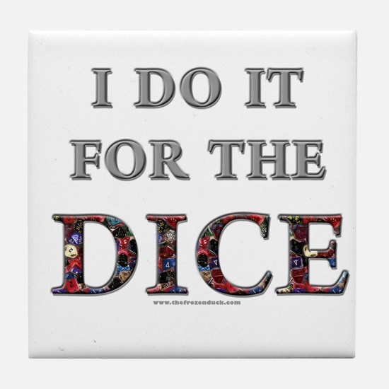 I do it for the dice! (Beveled) Tile Coaster