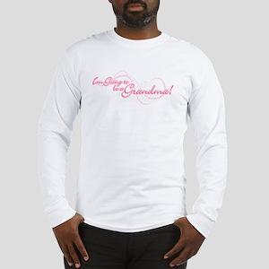 I'm Going To Be a Grandma Long Sleeve T-Shirt