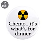 "Chemo...It's What's for Dinner 3.5"" Button (1"