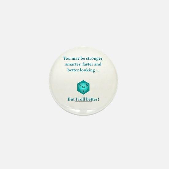 I Roll Better Mini Button