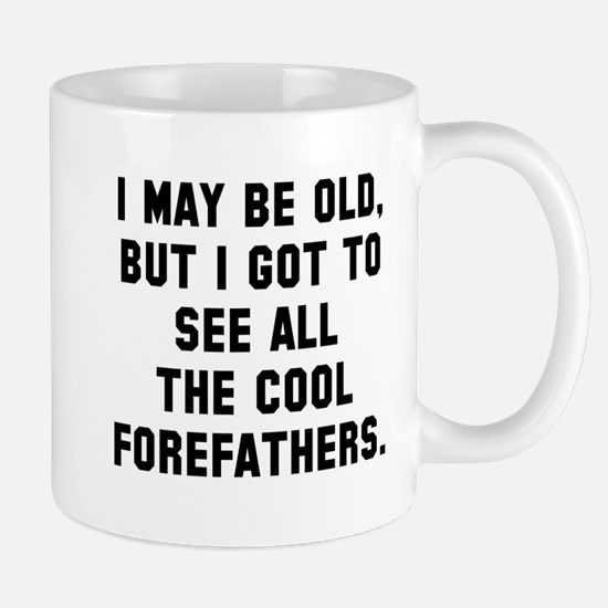I may be old cool forefathers Mug