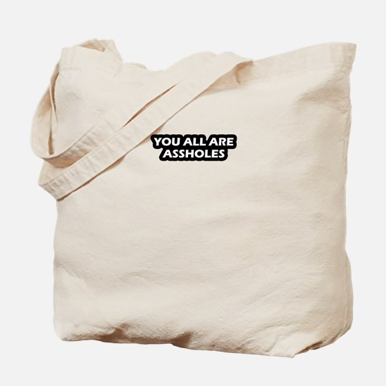 You All Are Assholes Tote Bag
