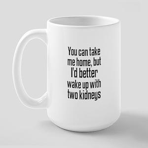 I'd Better Wake Up With Two K Large Mug