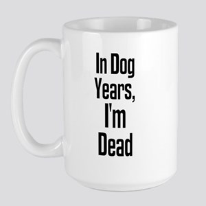 In Dog Years, I'm Dead Large Mug
