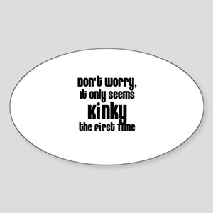 It Only Seems Kinky the First Oval Sticker
