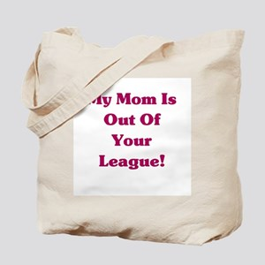 Mom is Out of your League Tote Bag