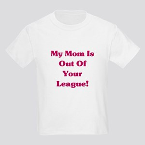 Mom is Out of your League Kids Light T-Shirt