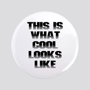 """This is What Cool Looks Like 3.5"""" Button"""